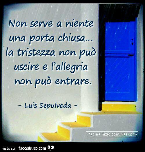 Non serve a niente una porta chiusa la tristezza non pu - Entrare in una porta ...