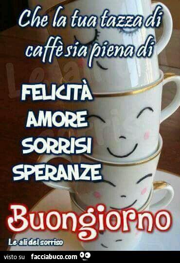 Che La Tua Tazza Di Caffè Sia Piena Di Felicità Amore