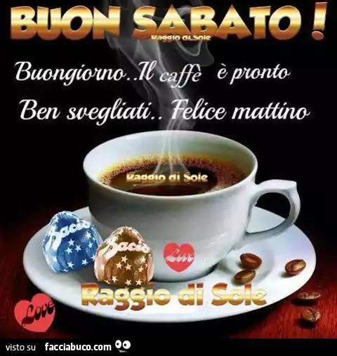 Buon sabato buongiorno il caff pronto ben svegliati for Immagini di buongiorno e buon sabato